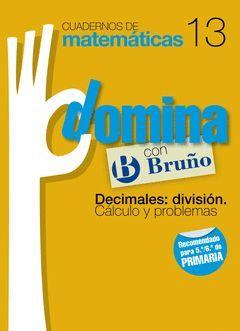 CUADERNOS DOMINA MATEMÁTICAS 13 DECIMALES: DIVISIÓN. CÁLCULO Y PROBLEMAS