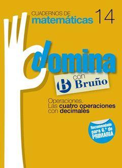 CUADERNOS DOMINA MATEMÁTICAS 14 OPERACIONES. LAS CUATRO OPERACIONES CON DECIMALE