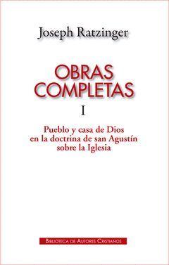 OBRAS COMPLETAS I (RATZINGER) PUEBLO Y CASA DE DIOS
