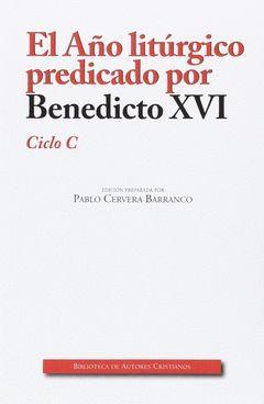 AÑO LITURGICO PREDICADO POR BENEDICTO XVI:CICLO C