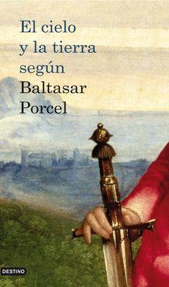 CIELO Y LA TIERRA SEGUN BALTASAR PORCEL,EL.AYD-1168-DURA