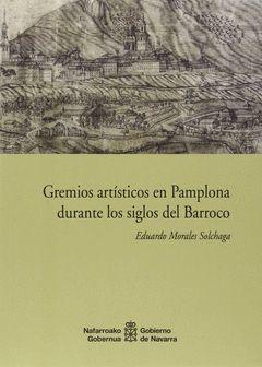 GREMIOS ARTISTICOS EN PAMPLONA DURANTE LOS SIGLOS BARROCO