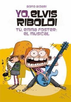YO, ELVIS RIBOLDI 004. TÚ, EMMA FOSTER: EL MUSICAL.GALERA-DURA-INF