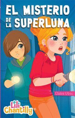 LILI CHANTILLY 6. EL MISTERIO DE LA SUPERLUNA