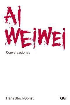 AI WEI WEI: CONVERSACIONES