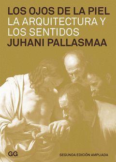OJOS DE LA PIEL,LOS. LA ARQUITECTURA Y LOS SENTIDOS(2ª ED AMPLIADA)-GG