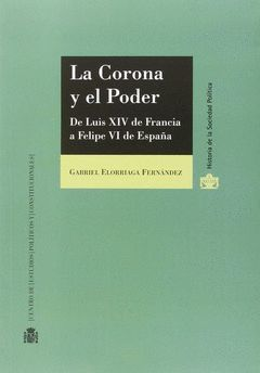 LA CORONA Y EL PODER. DE LUIS XIV DE FRANCIA A FELIPE VI DE ESPAÑA
