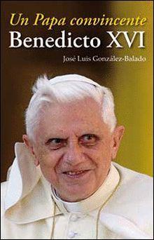 UN PAPA CONVINCENTE BENEDICTO XVI