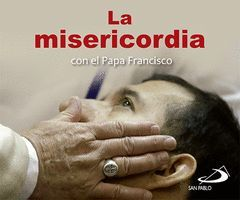 LA MISERICORDIA CON EL PAPA FRANCISCO