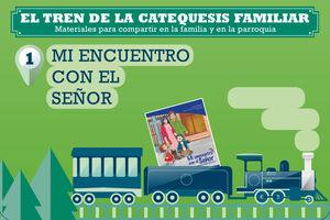 EL TREN DE LA CATEQUESIS FAMILIAR. 1. MI ENCUENTRO CON EL SEÑOR