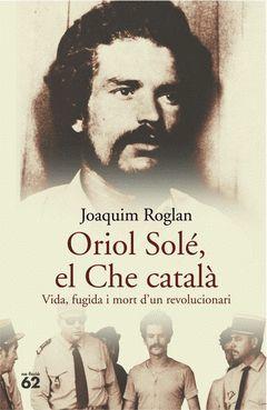 ORIOL SOLE, EL CHE CATALA.ED 62-NO FICCIO-40-RUST
