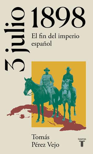 3 JULIO 1898. EL FIN DEL IMPERIO ESPAÑOL