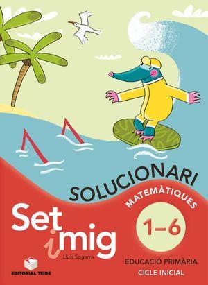 SET I MIG, EDUCACIÓ PRIMÁRIA, 1 CICLE. MATEMÁTIQUES DEL 1 AL 6. SOLUCIONARI