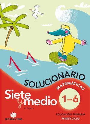 SIETE Y MEDIO, EDUCACIÓN PRIMARIA, 1 CICLO. MATEMÁTICAS DEL 1 AL 6. SOLUCIONARIO