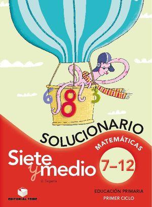 SIETE Y MEDIO, EDUCACIÓN PRIMARIA, 1 CICLO. MATEMÁTICAS DEL 7 AL 12. SOLUCIONARI