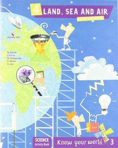 KNOW YOUR WORLD, SCIENCE, LAND, SEA AND AIR (MATTER AND ENERGY), 3 EDUCACIÓN PRI