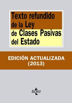 TEXTO REFUNDIDO DE LA LEY DE CLASES PASIVAS DEL ESTADO (ED. ACTUALIZADA 2013) .TECNOS-394
