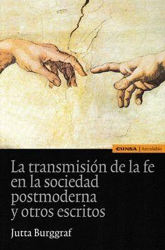 TRANSMISIÓN DE LA FE EN LA SOCIEDAD POSTMODERNA Y OTROS ESCRITOS, LA