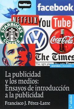 PUBLICIDAD Y LOS MEDIOS: ENSAYOS DE INTRODUCCION A LA PUBLICIDAD