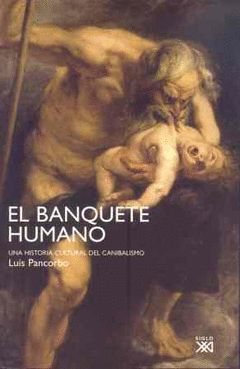 BANQUETE HUMANO,EL.UNA HISTORIA CULTURAL DEL CANIBALISMO    LUIS PANCORBO