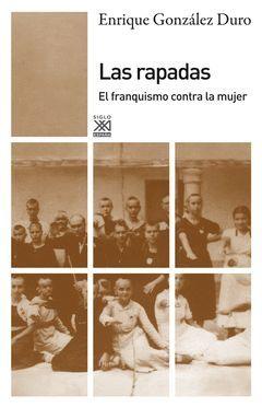 LAS RAPADAS. EL FRANQUISMO CONTRA LA MUJER. SIGLO XXI