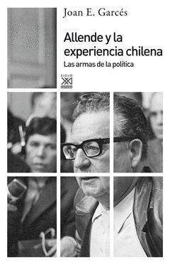 ALLENDE Y LA EXPERIENCIA CHILENA. SIGLO XXI