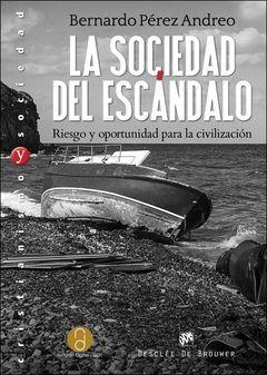 LA SOCIEDAD DEL ESCANDALO. RIESGO Y OPORTUNIDAD PARA LA CIVILIZAC