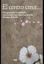 EL CEREZO CRECE... UNA GENERACIÓN CONSOLIDADA: CINCO POETAS CRACOVIANOS TRAS LA