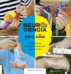 NEUROCIENCIA PARA NIÑOS. 52 EXPERIMENTOS, MODELOS Y ACTIVIDADES PARA EXPLORAR EL