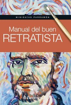 MANUAL DEL BUEN RETRATISTA MINIGUIAS PARRAMON