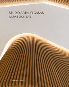 STUDIO ARTHUR CASAS. WORKS 2008-2015