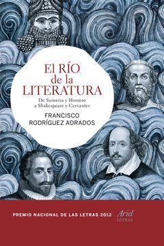 RÍO DE LA LITERATURA,EL.DE SUMERIA Y HOMERO A SHAKESPEARE Y CERVANTES. ARIEL-DURA