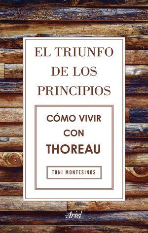 EL TRIUNFO DE LOS PRINCIPIOS. COMO VIVIR CON THOREAU