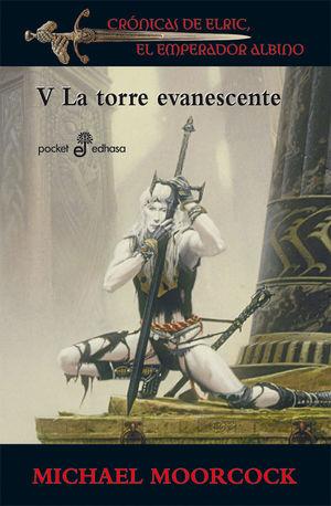 CRONICAS DE ELRIC V LA TORRE EVANESCENTE