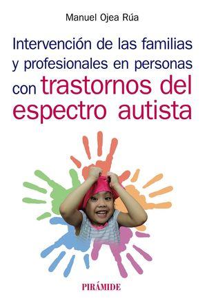 INTERVENCIÓN DE LAS FAMILIAS Y PROFESIONALES EN PERSONAS CON TRASTORNOS DEL ESPECTRO AUTISTA.PIRAMIDE