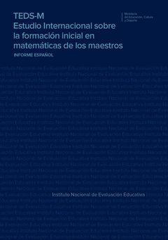 TEDS-M. ESTUDIO INTERNACIONAL SOBRE LA FORMACIÓN INICIAL EN MATEMÁTICAS DE LOS M