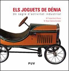 JOGUETS DE DENIA,ELS.UN SEGLE D'ACTIVITAT INDUSTRIAL-PUV