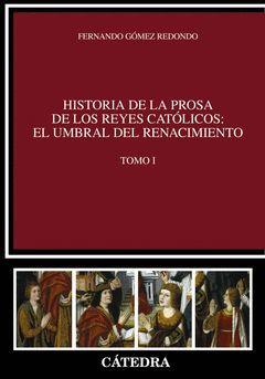 HISTORIA DE LA PROSA DE LOS REYES CATÓLICOS: EL UMBRAL DEL RENACIMIENTO. VOL. I