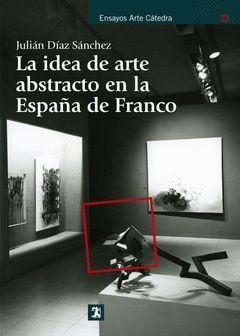 IDEA DE ARTE ABSTRACTO EN LA ESPAÑA DE FRANCO, LA.CATEDRA.RUST