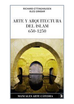ARTE Y ARQUITECTURA DEL ISLAM, 650-1250. MANUALES DE ARTE-CATEDRA