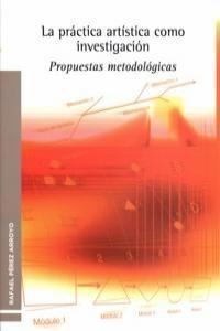 LA PRÁCTICA ARTÍSTICA COMO INVESTIGACIÓN PROPUESTAS METODOLÓGICAS