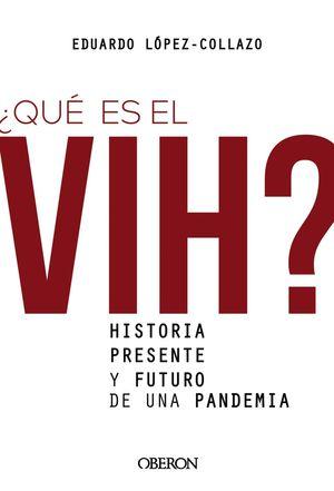 ¿QUE ES EL VIH? HISTORIA, PRESENTE Y FUTURO DE UNA PANDEMIA