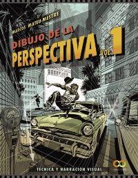 DIBUJO DE LA PERSPECTIVA. VOLUMEN 1. TÉCNICA Y NARRACIÓN VISUAL