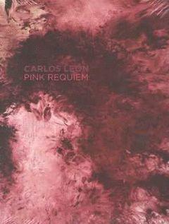 CARLOS LEÓN. PINK REQUIEM