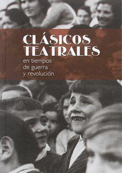 CLÁSICOS TEATRALES EN TIEMPOS DE GUERRA Y REVOLUCIÓN
