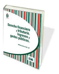 DERECHO FINANCIERO Y TRIBUTARIO. INGRESOS Y GASTOS PÚBLICOS