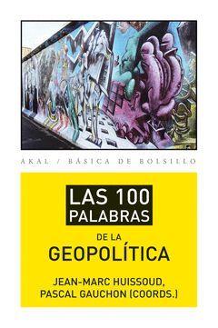 100 PALABRAS DE LA GEOPOLITICA,LAS. AKAL-BOLSILLO