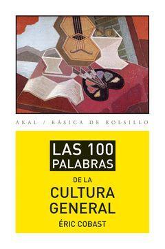 100 PALABRAS DE LA CULTURA GENERAL,LAS. AKAL-BOLSILLO