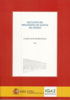EJECUCIÓN DEL PRESUPUESTO DE GASTOS DEL ESTADO. CLASIFICACIÓN POR PROGRAMAS 2014