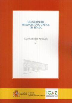 EJECUCIÓN DEL PRESUPUESTO DE GASTOS DEL ESTADO. CLASIFICACIÓN POR PROGRAMAS 2015
